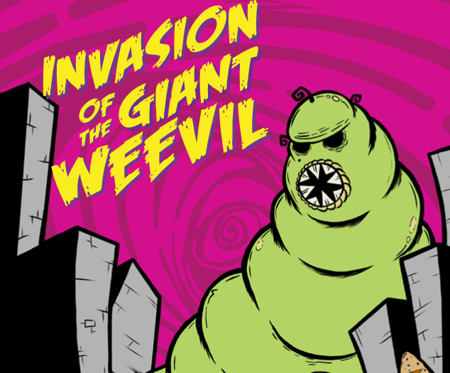 The Invasion of the Giant Weevil!