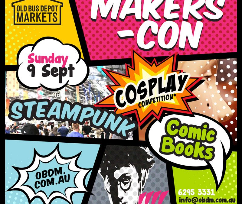 MAKERS-CON AT THE CANBERRA OLD BUS DEPOT MARKETS